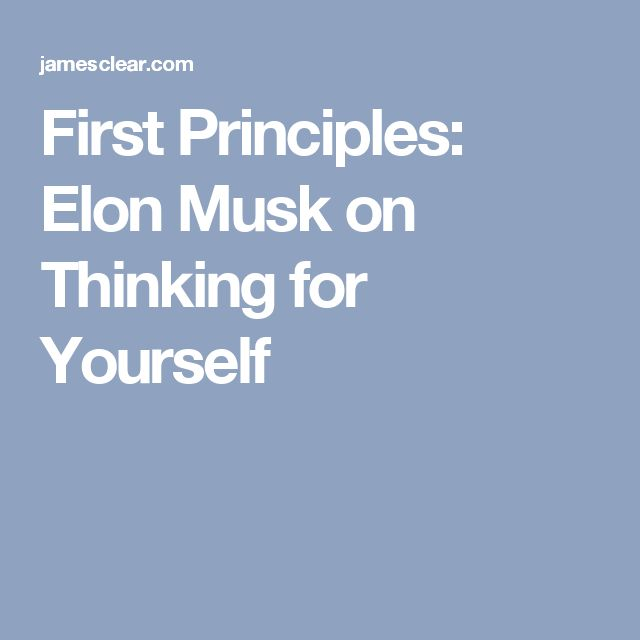 First Principles: Elon Musk on Thinking for Yourself