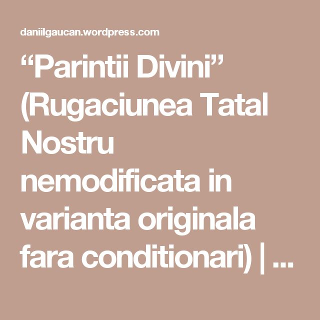 """Parintii Divini"" (Rugaciunea Tatal Nostru nemodificata in varianta originala fara conditionari) | Daniel Gaucan-Traitor si Spirit Liber"