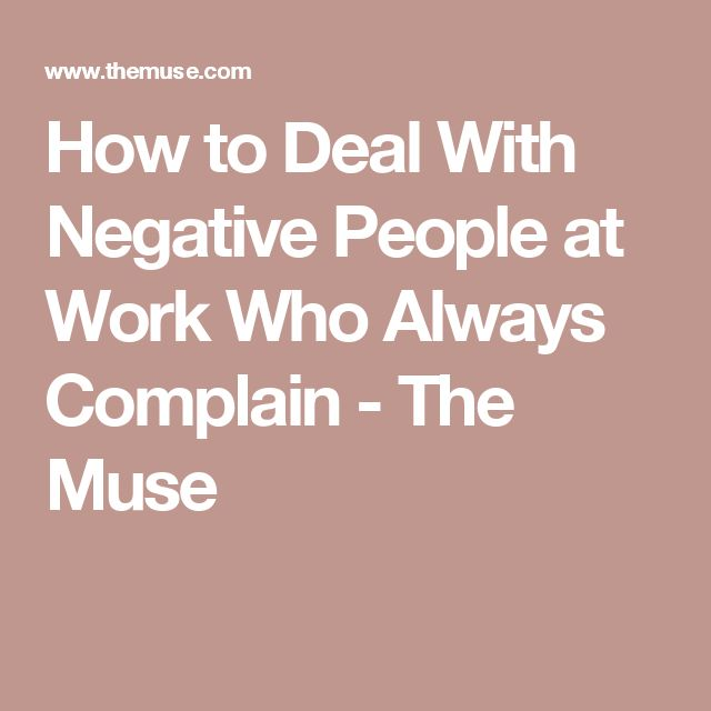 How to Deal With Negative People at Work Who Always Complain - The Muse