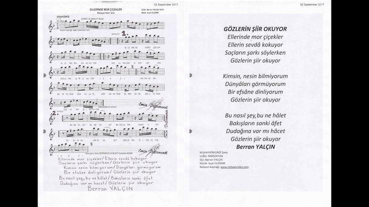 GÖZLERİN ŞİİR OKUYOR/2017.09.03/09:29:39-MUHAYYERKÜRDÎ Şarkı-Usûlü: NÎMSOFYAN-Müzik: Suat YILDIRIM  1-Ellerinde mor çiçekler Ellerin sevdâ kokuyor  Saçların  şarkı söylerken  GÖZLERİN ŞİİR OKUYOR  2- Kimsin, nisin bilmiyorum  Dünyaları görmüyorum  Bir efsâne dinliyorum  GÖZLERİN ŞİİR OKUYOR 3-Bu nasıl şey, bu na hâlet  Bakışların sanki âfet  Dudağına var mı hâcet  GÖZLERİN ŞİİR OKUYOR Berran YALÇIN
