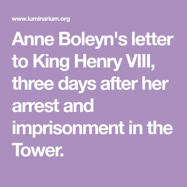 Anne Boleyn's letter to King Henry VIII, three days after her arrest and imprisonment in the Tower.