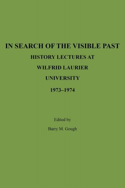 In Search of the Visible Past: History Lectures at Wilfrid Laurier University 1973-1974