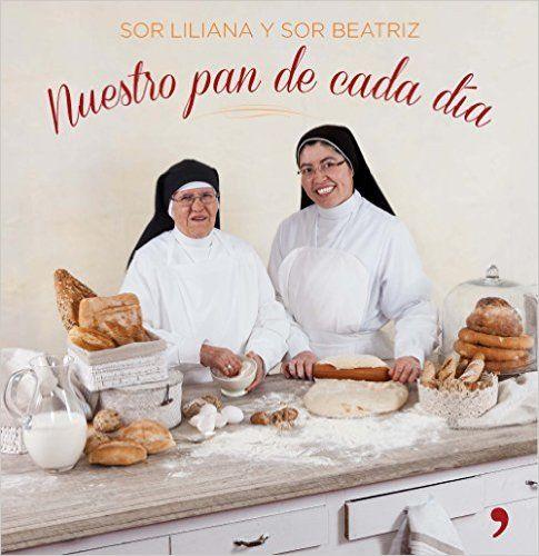 Nuestro Pan De Cada Día (GASTRONOMÍA): Amazon.es: Sor Liliana, Sor Beatriz: Libros