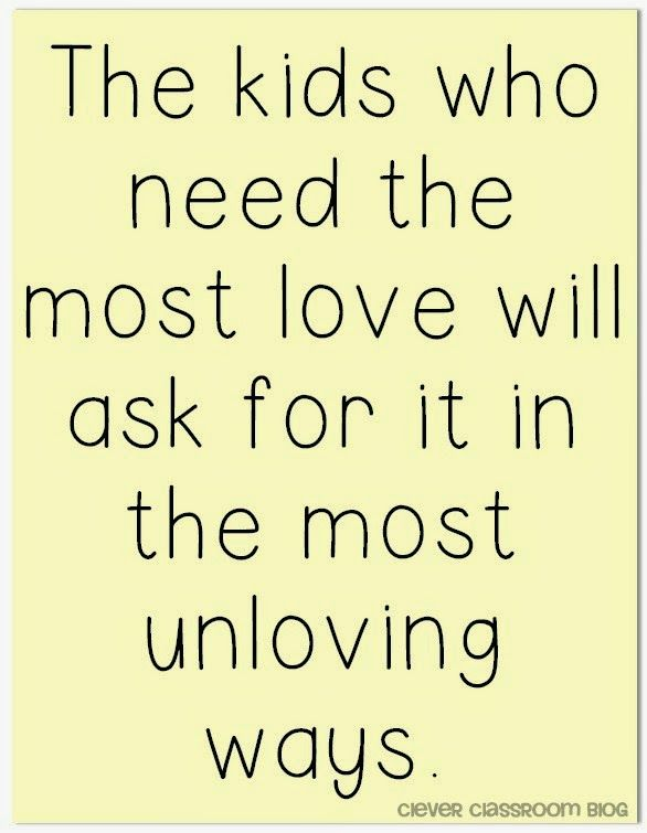The Kids who need the most love will ask for it in the most unloving ways. Quotes to Start the New Year: Clever Classroom blog