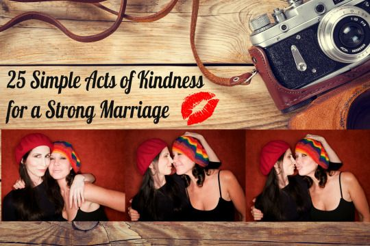 25 Simple Acts of Kindness for a Strong Marriage | OMG Lesbian Army Wife