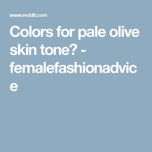 Colors for pale olive skin tone? - femalefashionadvice