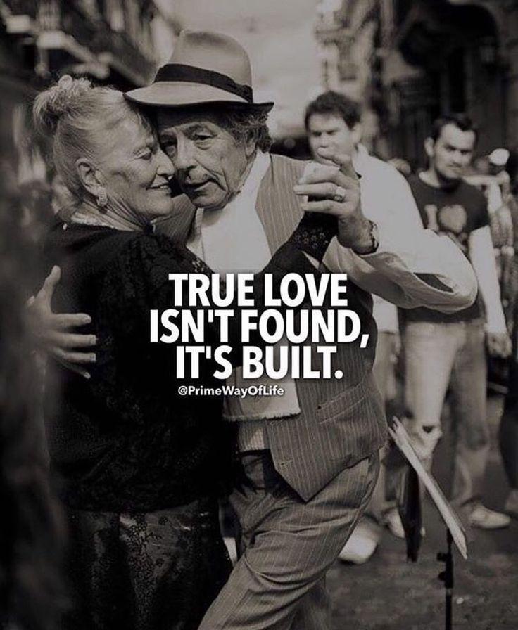 True love isn´t found, it´s built.