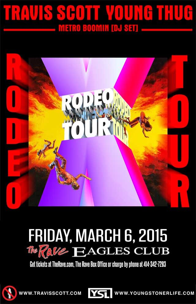Rodeo Tour YOUNG THUG & TRAVIS SCOTT with Metro Boomin (DJ set) Friday, March 6, 2015 at 8pm (doors scheduled to open at 7pm) The Rave/Eagles Club - Milwaukee WI All Ages / 21+ to Drink