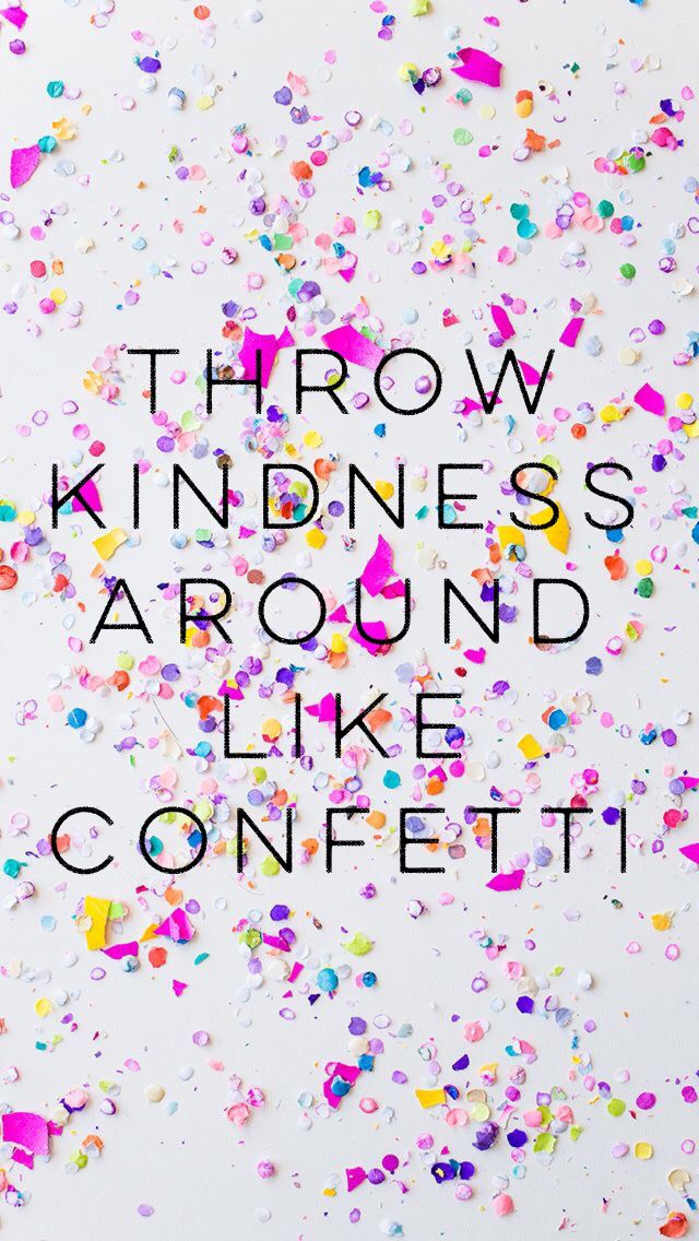 Throw Kindness around like confetti #quote #cute #background