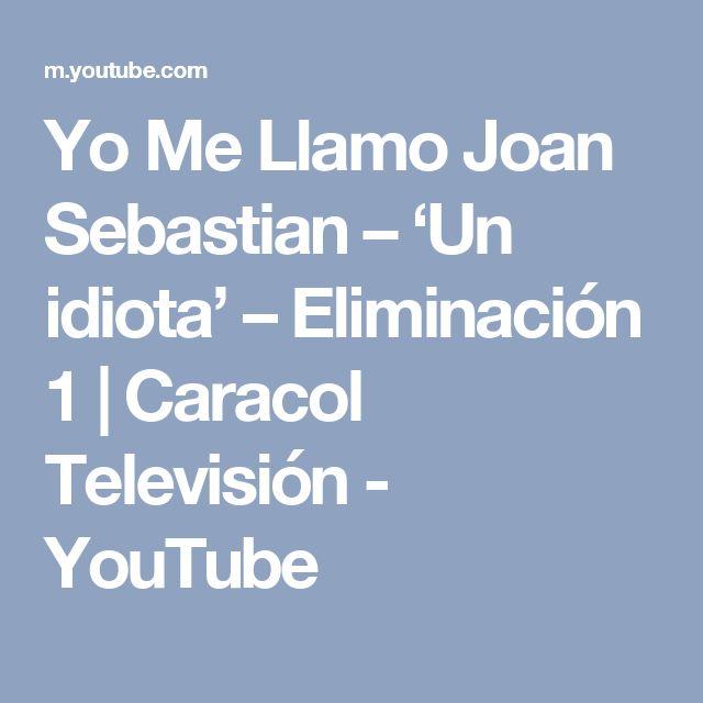 Yo Me Llamo Joan Sebastian – 'Un idiota' – Eliminación 1   Caracol Televisión - YouTube