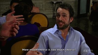 And way too much cheese. | 29 Bad Habits You Picked Up From Charlie Kelly