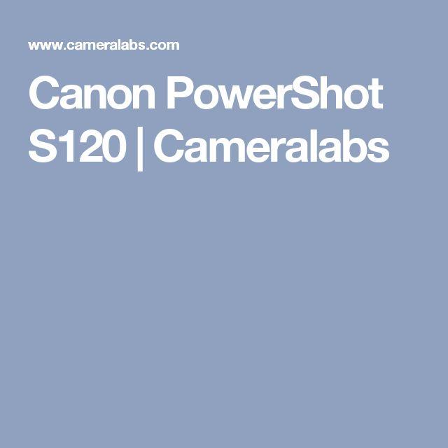 Canon PowerShot S120 | Cameralabs