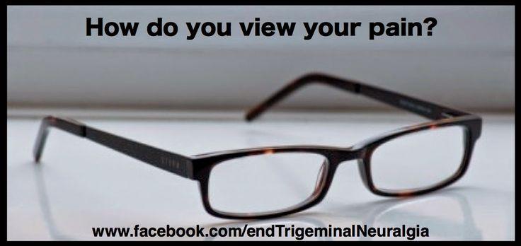 End Trigeminal Neuralgia: How do you view your pain?