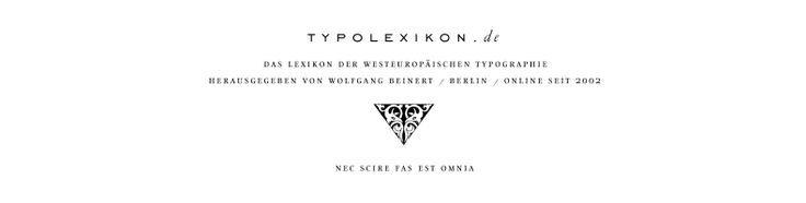 Typolexikon.de. Das Lexikon der westeuropaeischen Typographie. Herausgegeben von Wolfgang Beinert, Berlin. Online seit 2002. Nec scire fas e...