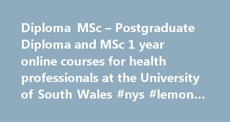 Diploma MSc – Postgraduate Diploma and MSc 1 year online courses for health professionals at the University of South Wales #nys #lemon #law http://laws.nef2.com/2017/04/25/diploma-msc-postgraduate-diploma-and-msc-1-year-online-courses-for-health-professionals-at-the-university-of-south-wales-nys-lemon-law/  #online diploma # One Year OnlinePostgraduate QualificationsAt Your Finger Tips! Diploma MSc offers flexible one year, online, part-time Postgraduate Diploma and MSc courses in Diabetes…