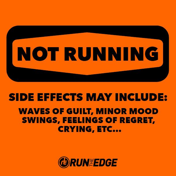 Not Running - Side Effects May Include: Waves of built, minor mood swings, feelings of regret, crying, etc...