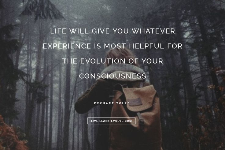 """LIFE WILL GIVE YOU WHATEVER EXPERIENCE IS MOST HELPFUL"