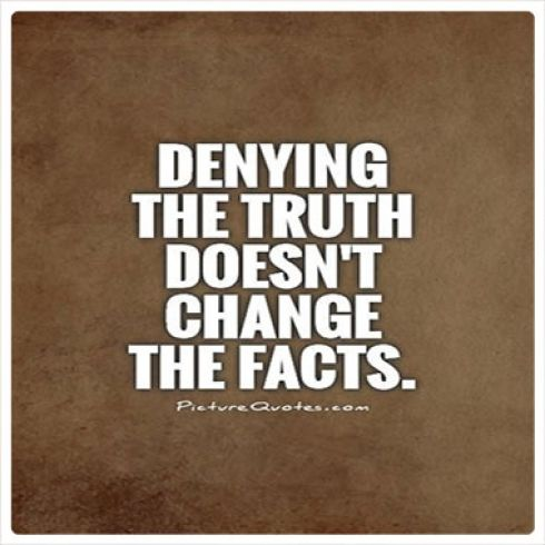 Denying the truth doesn't change the facts, it just makes you look foolish and blind. #relationships #quotes #lying Read Article: http://www.lookupquotes.com/picture_quotes/denying-the-truth-doesnt-change-the-facts/41469/