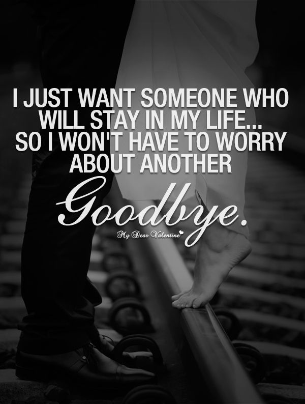 I just want someone who will stay in my life - Picture Quotes