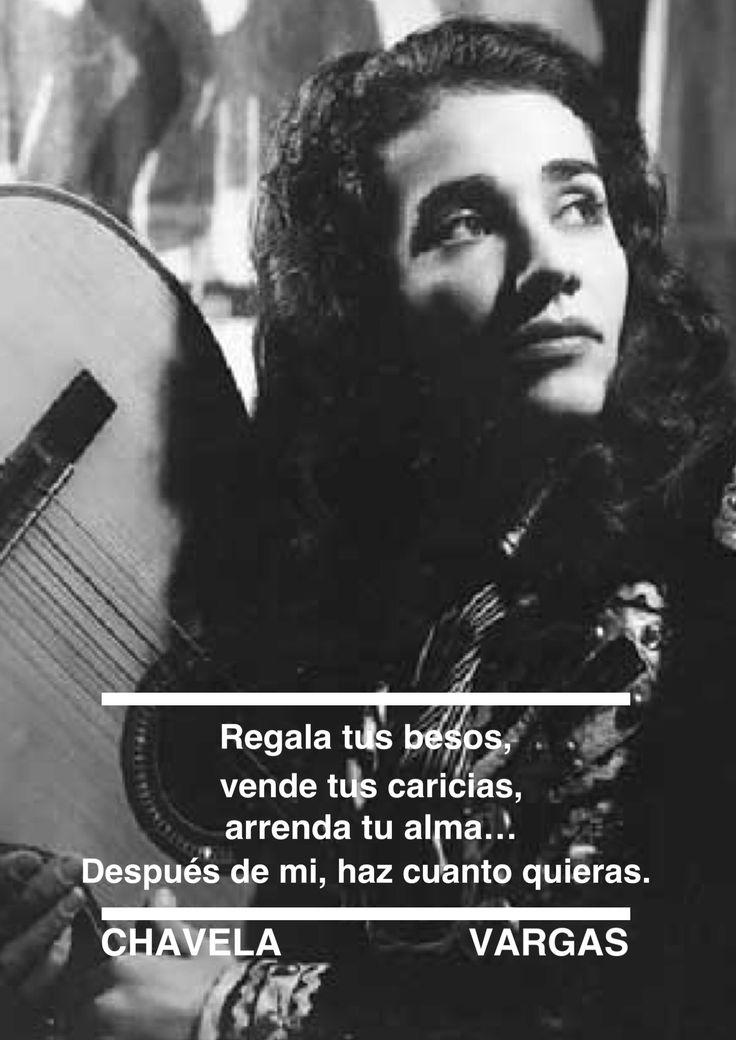 Después de mi, haz cuanto quieras.  –Chavela Vargas
