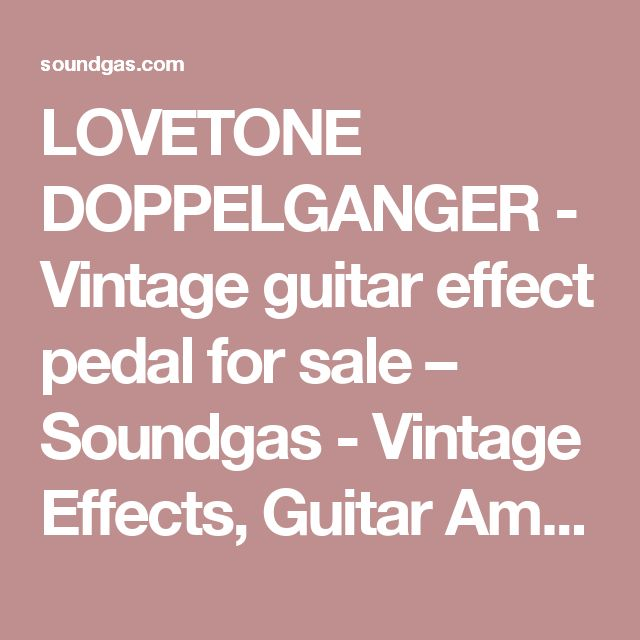 LOVETONE DOPPELGANGER - Vintage guitar effect pedal for sale – Soundgas - Vintage Effects, Guitar Amps, Synths, Pedals and more...