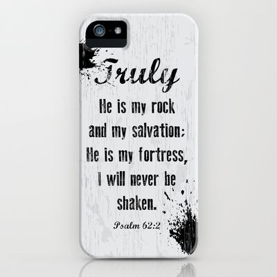 Psalm 62: 2 iPhone & iPod Case by Out of the Dust Designs - $35.00  graphic design, bible, quotes, christian, god, t-shirt, distressed, ink splats, splatters, jesus, art, vector