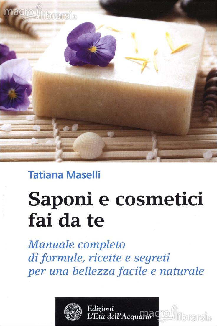 Saponi e Cosmetici Fai da Te  - Libro - Manuale completo di formule, ricette e segreti per una bellezza facile e naturale - Tatiana Maselli - ★★★★