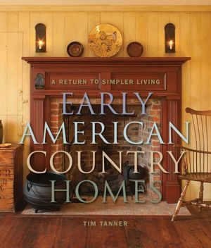 Early American Country Homes by Tim TannerEars American, Early American, American Country, Book, American Colonial, Tim Tanners, Returns, Simpler Living, Country Homes