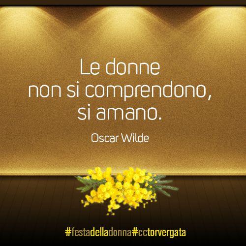 Le donne non si comprendono, si amano. #citazione #festadelladonna #cctorvergata
