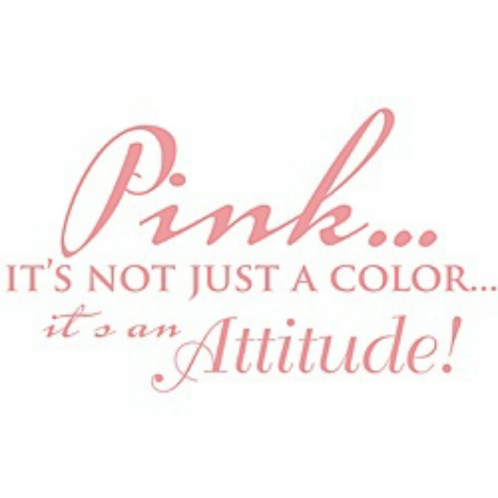 Pink...it's not just a color it's an attitude!