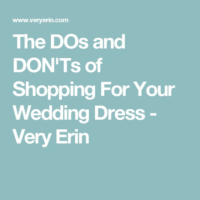 The DOs and DON'Ts of Shopping For Your Wedding Dress - Very Erin