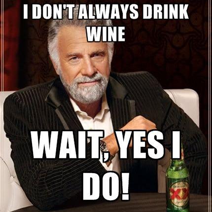I don't always drink wine.....                                                                                                                                                                                 More