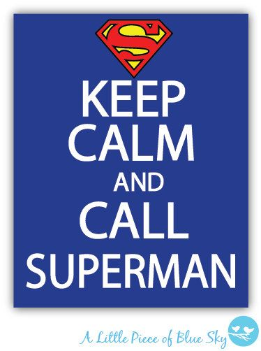 Keep Calm And Call Superman Print _ 8x10 by LittlePieceofBlueSky, $9.00