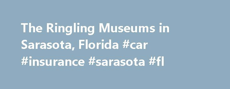 The Ringling Museums in Sarasota, Florida #car #insurance #sarasota #fl http://singapore.remmont.com/the-ringling-museums-in-sarasota-florida-car-insurance-sarasota-fl/  # Sarasota's Ringling Museums Anyone who has ever dreamed of running away to join The Greatest Show On Earth can relive those dreams at the Ringling Museum of the Circus in Sarasota — it s an experience for young and old alike. Sarasota has long had ties to the circus. John Ringling moved the winter quarters of Ringling…
