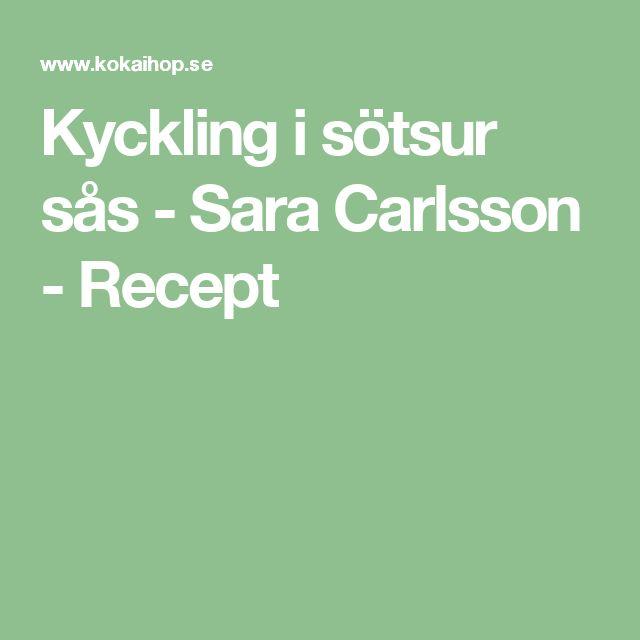 Kyckling i sötsur sås - Sara Carlsson - Recept