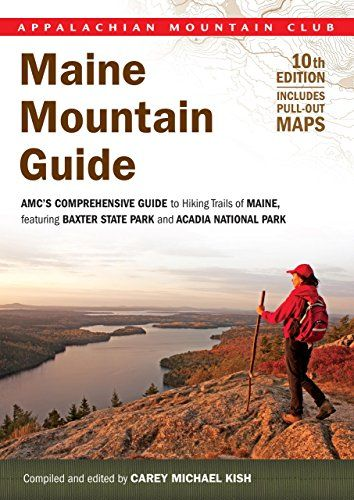 Maine Mountain Guide: AMC's Comprehensive Guide To Hiking Trails Of Maine, Featuring Baxter State Park And Acadia National Park (AMC Hiking Guide Series) by Carey Kish http://www.amazon.com/dp/1934028304/ref=cm_sw_r_pi_dp_VXvkub0BYB16N
