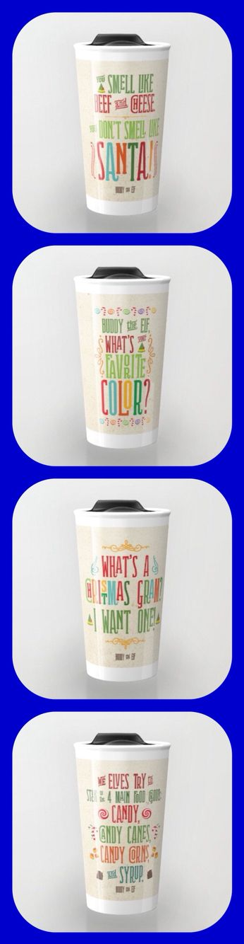 "Travel mugs with your favorite Buddy the Elf quotes! ""You smell like beef and cheese - you don't smell like Santa!"" ""Buddy the Elf! What's your favorite color?"" ""What's a Christmas gram? I want one!"" ""We elves try to stick to the 4 main food groups: candy, candy canes, candy corns, and syrup."""
