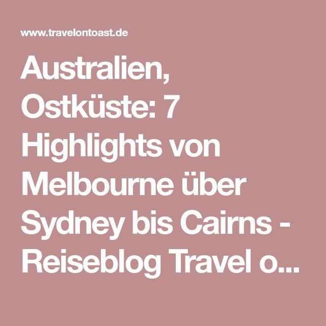 Australien, Ostküste: 7 Highlights von Melbourne über Sydney bis Cairns - Reiseblog Travel on Toast
