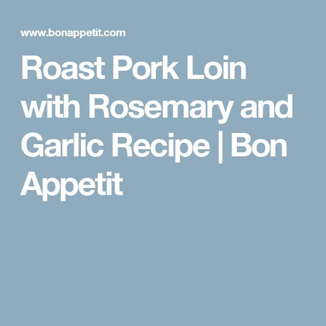 Roast Pork Loin with Rosemary and Garlic Recipe | Bon Appetit