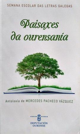 Paisaxes da ourensanía / [2ª] Semana Escolar das Letras Galegas ; antoloxía de Mercedes Pacheco Vázquez - [Ourense] : Deputación de Ourense, D.L. 2015