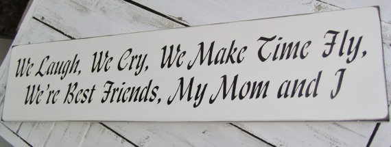 """Mother's Day Gift! """"We Laugh, We Cry, We Make Time Fly, We"""