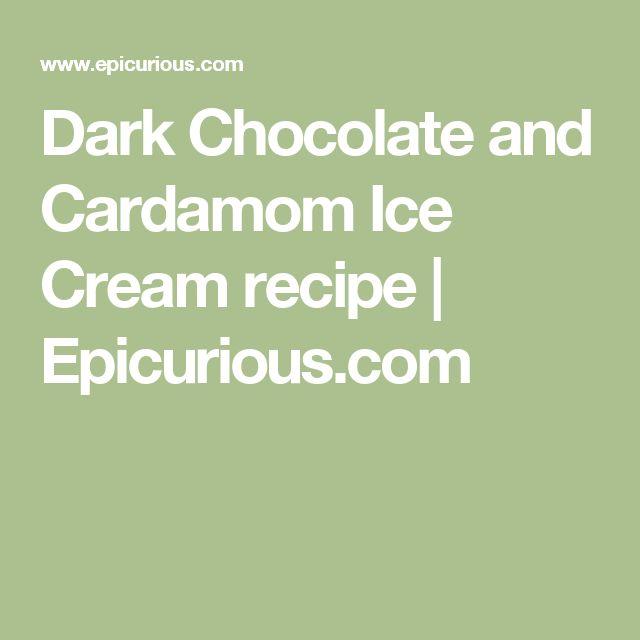 Dark Chocolate and Cardamom Ice Cream recipe | Epicurious.com