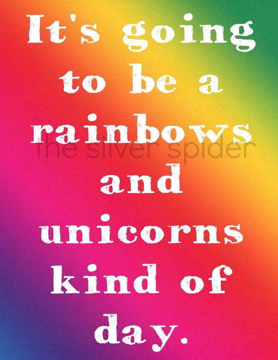 It's Going to Be a Rainbows and Unicorns Kind by TheSilverSpider, $5.00