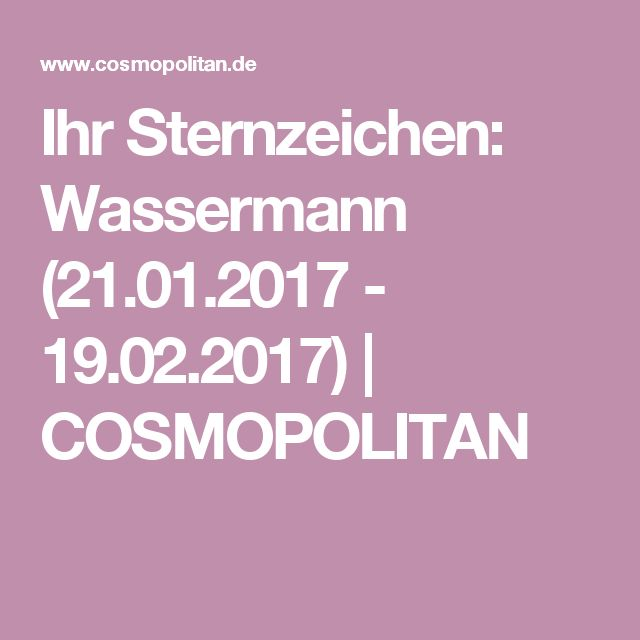 Ihr Sternzeichen: Wassermann (21.01.2017 - 19.02.2017) | COSMOPOLITAN