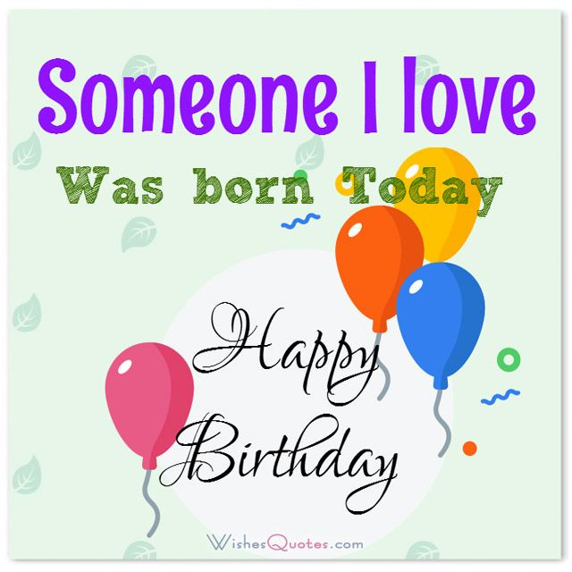 Someone I love was born today. Happy Birthday!