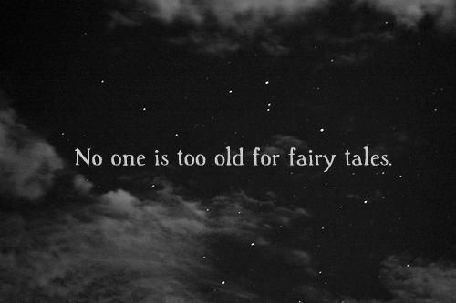 """No one is too old for fairy tales."""