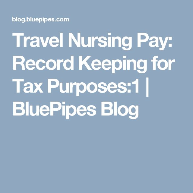 Travel Nursing Pay: Record Keeping for Tax Purposes:1 | Travel