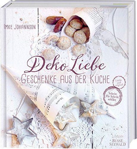 DekoLiebe - Geschenke aus der Küche: Selbst gemacht - mit…