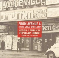 From Avenue A to the Great White Way -- Yiddish Theater double CD set. Booklet has the lyrics to all songs.