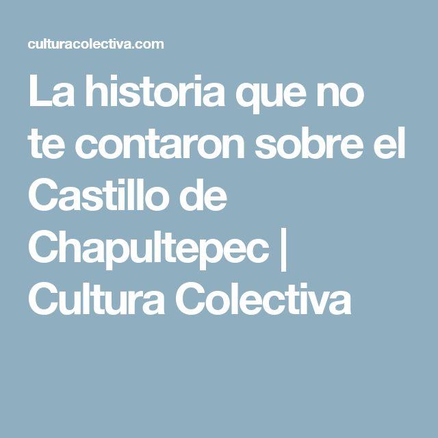 La historia que no te contaron sobre el Castillo de Chapultepec | Cultura Colectiva